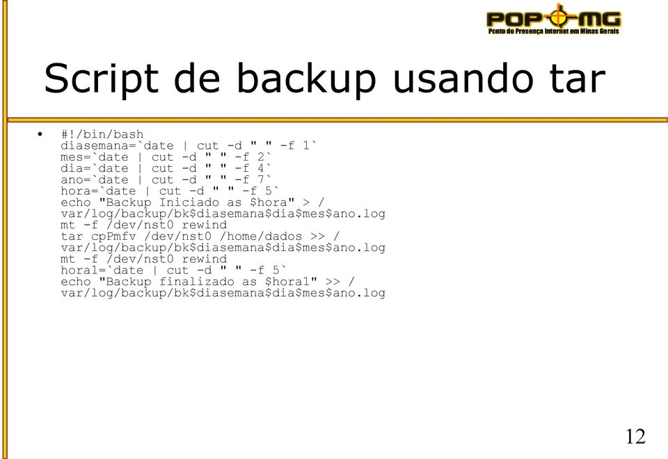 "hora=`date cut -d "" "" -f 5` echo ""Backup Iniciado as $hora"" > / var/log/backup/bk$diasemana$dia$mes$ano."