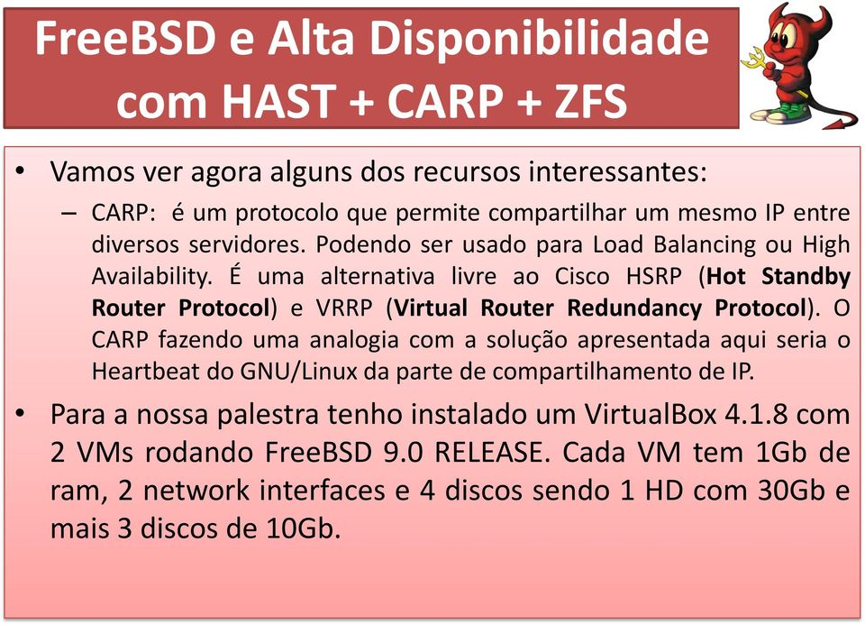 É uma alternativa livre ao Cisco HSRP (Hot Standby Router Protocol) e VRRP (Virtual Router Redundancy Protocol).
