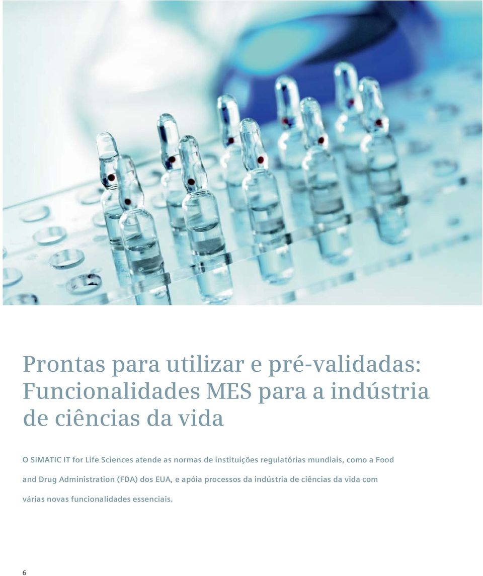 regulatórias mundiais, como a Food and Drug Administration (FDA) dos EUA, e apóia