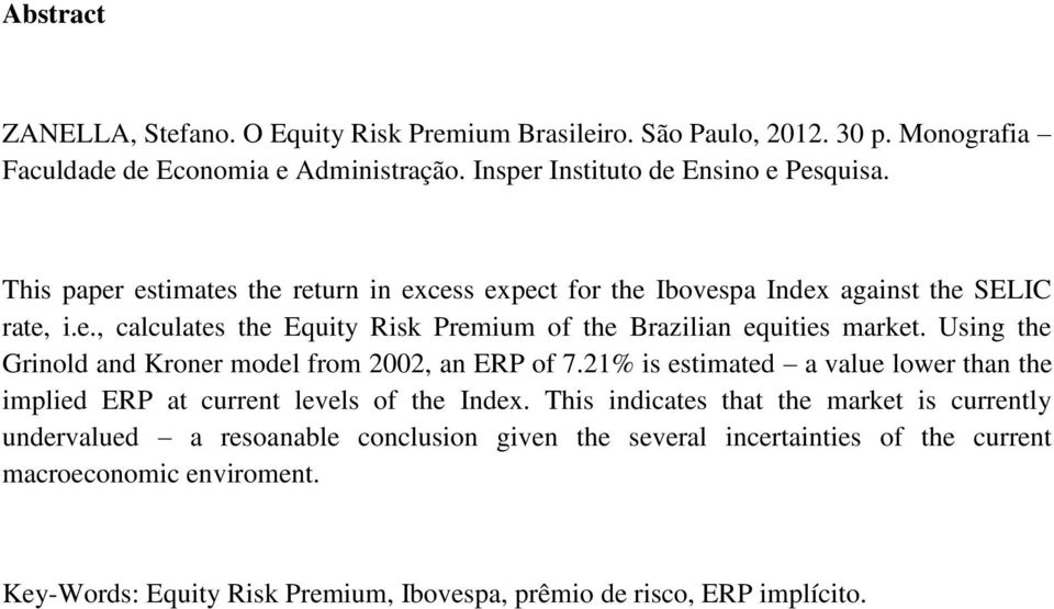 Using the Grinold and Kroner model from 2002, an ERP of 7.21% is estimated a value lower than the implied ERP at current levels of the Index.