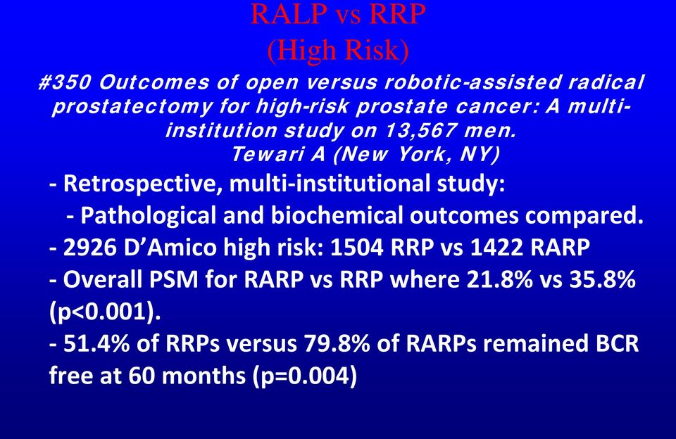 Tewari A (New York, NY) - Retrospective, multi-institutional study: - Pathological and biochemical outcomes compared.