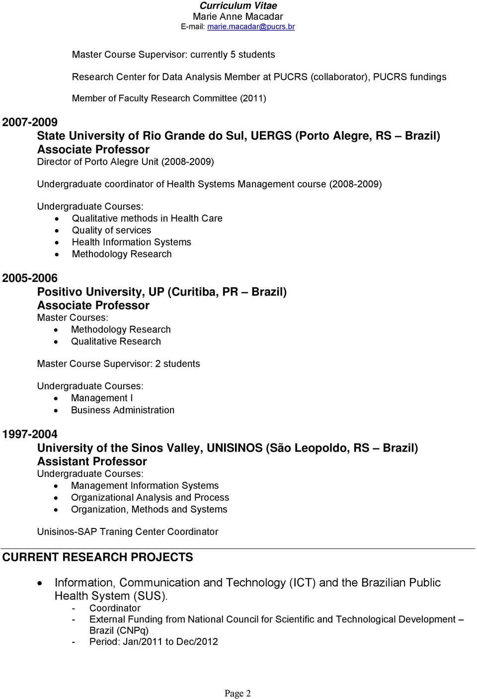 Qualitative methods in Health Care Quality of services Health Information Systems Methodology Research 2005-2006 Positivo University, UP (Curitiba, PR Brazil) Associate Professor Master Courses: