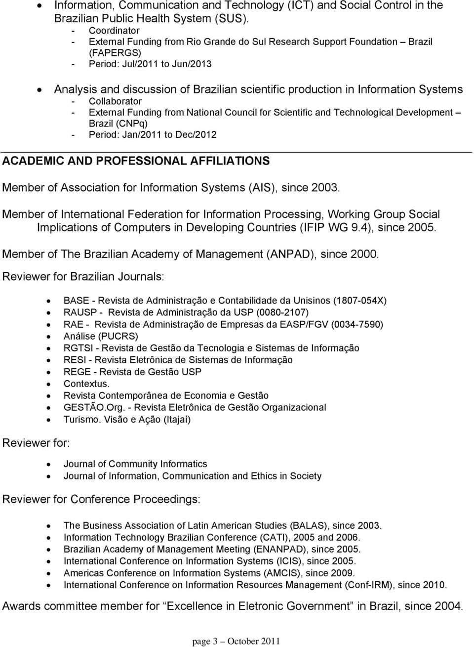 Information Systems - Collaborator - External Funding from National Council for Scientific and Technological Development Brazil (CNPq) - Period: Jan/2011 to Dec/2012 ACADEMIC AND PROFESSIONAL