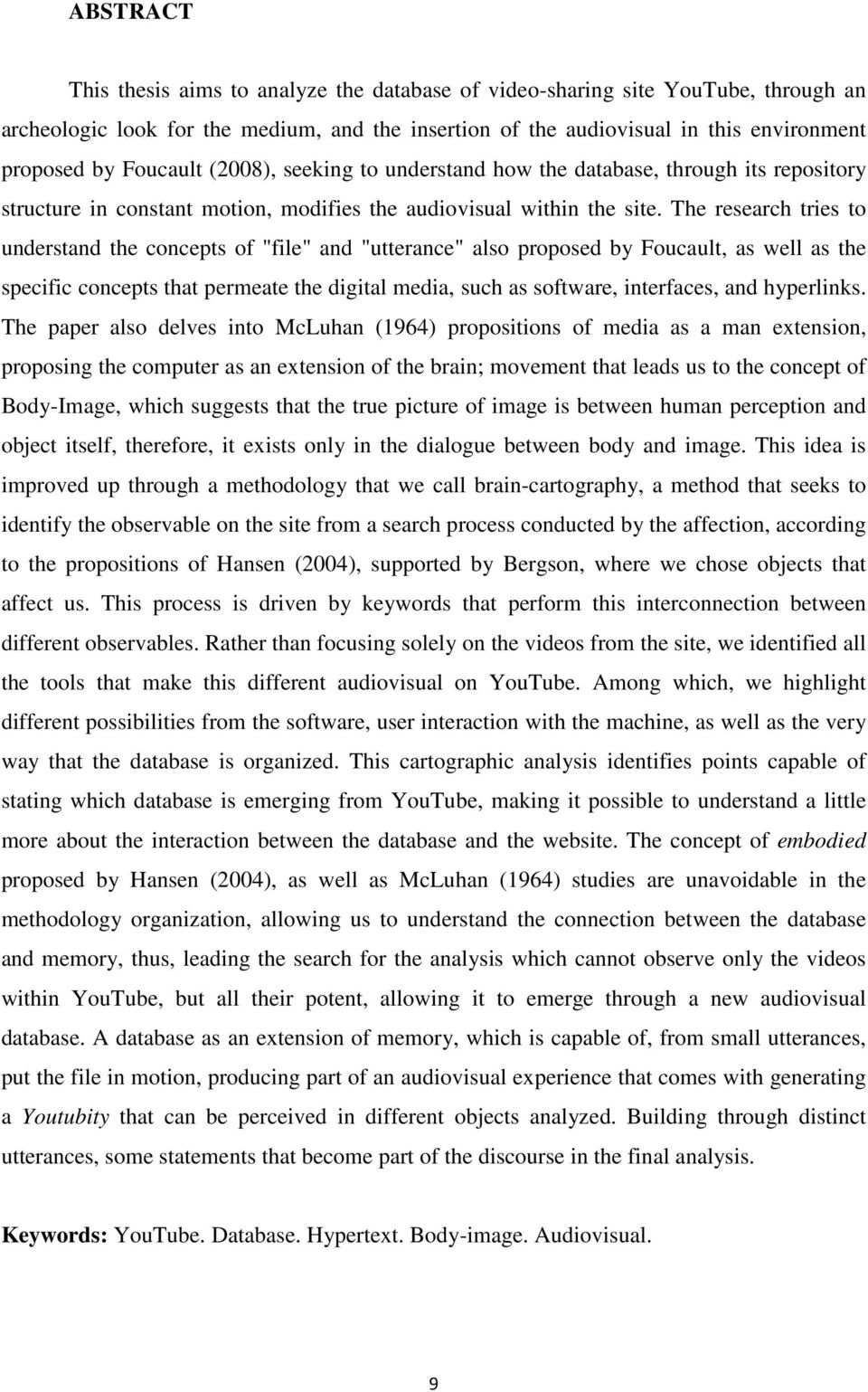 "The research tries to understand the concepts of ""file"" and ""utterance"" also proposed by Foucault, as well as the specific concepts that permeate the digital media, such as software, interfaces, and"