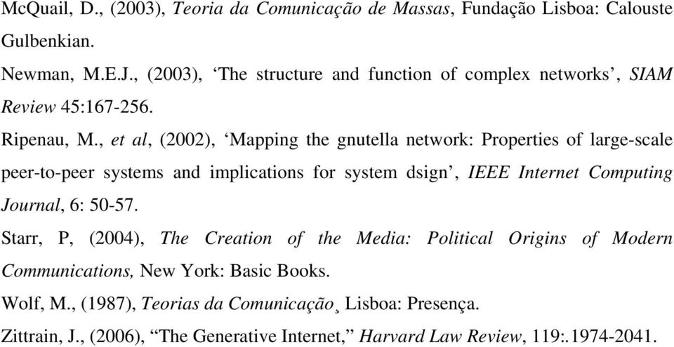 , et al, (2002), Mapping the gnutella network: Properties of large-scale peer-to-peer systems and implications for system dsign, IEEE Internet Computing