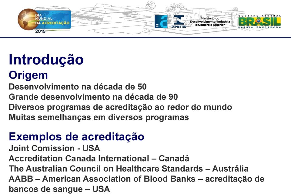 acreditação Joint Comission - USA Accreditation Canada International Canadá The Australian Council