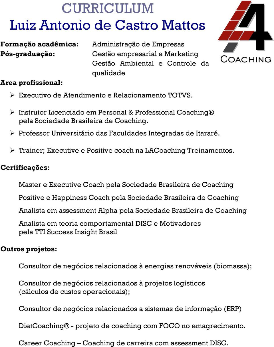 Ø Trainer; Executive e Positive coach na LACoaching Treinamentos.