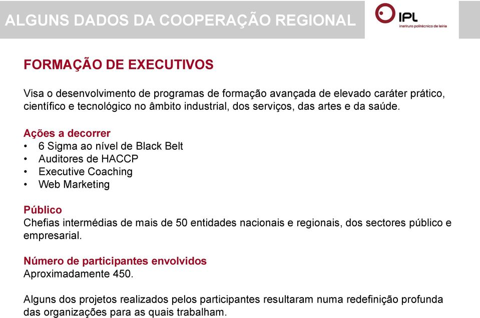 Ações a decorrer 6 Sigma ao nível de Black Belt Auditores de HACCP Executive Coaching Web Marketing Público Chefias intermédias de mais de 50 entidades
