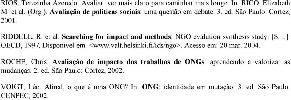 Searching for impact and methods: NGO evalution synthesis study. [S. l.]: OECD, 1997. Disponível em: <www.valt.helsinki.fi/ids/ngo>. Acesso em: 20 mar.