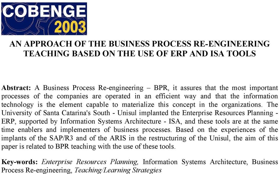 The University of Santa Catarina's South - Unisul implanted the Enterprise Resources Planning - ERP, supported by Information Systems Architecture - ISA, and these tools are at the same time enablers