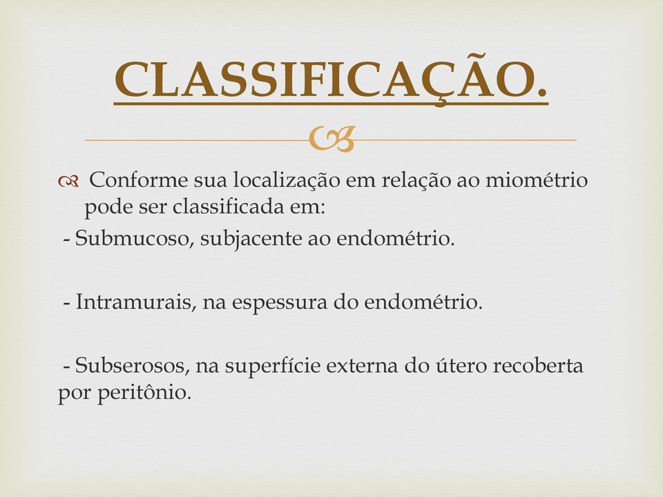 classificada em: - Submucoso, subjacente ao endométrio.