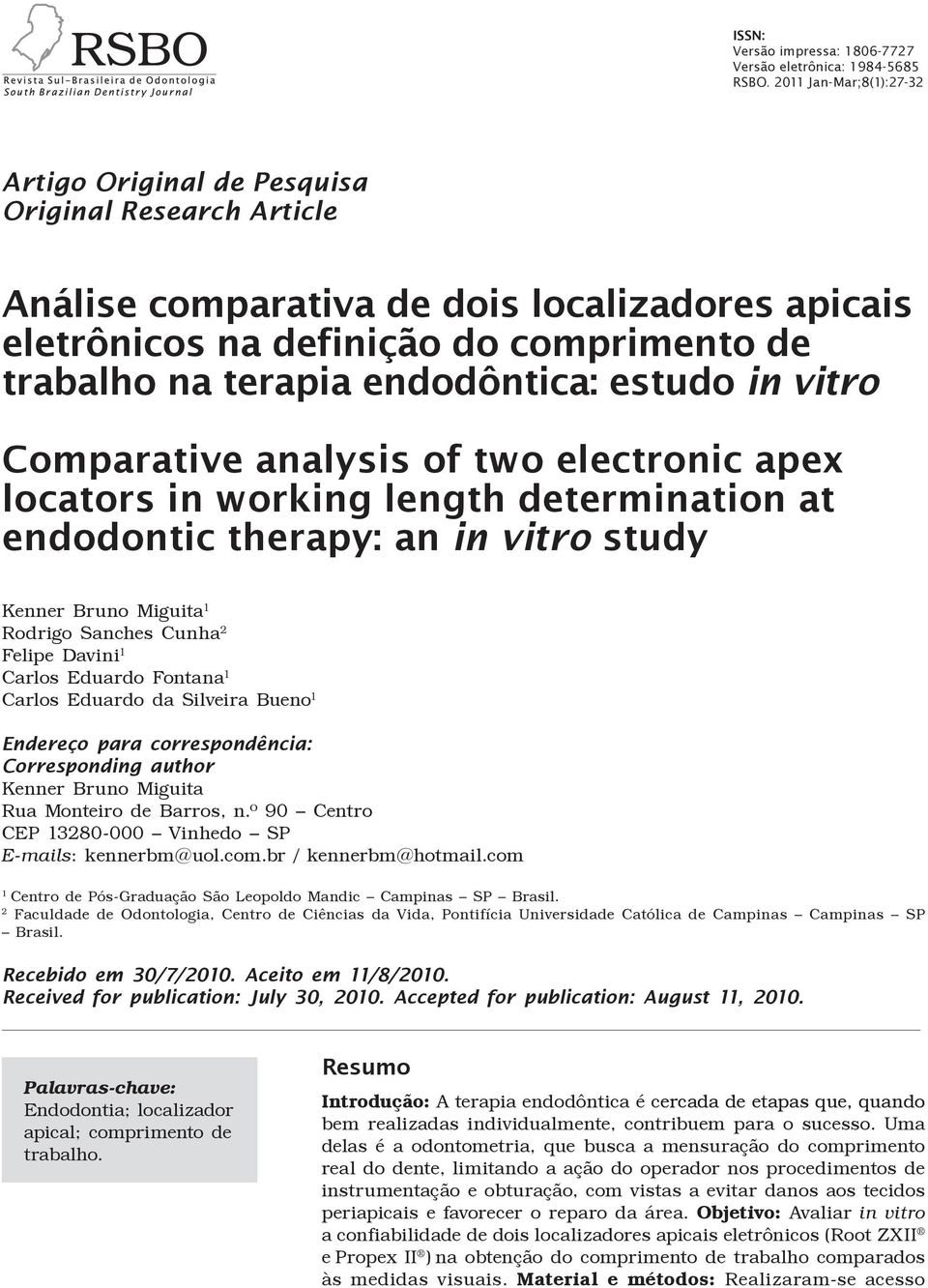 endodôntica: estudo in vitro Comparative analysis of two electronic apex locators in working length determination at endodontic therapy: an in vitro study Kenner Bruno Miguita 1 Rodrigo Sanches Cunha
