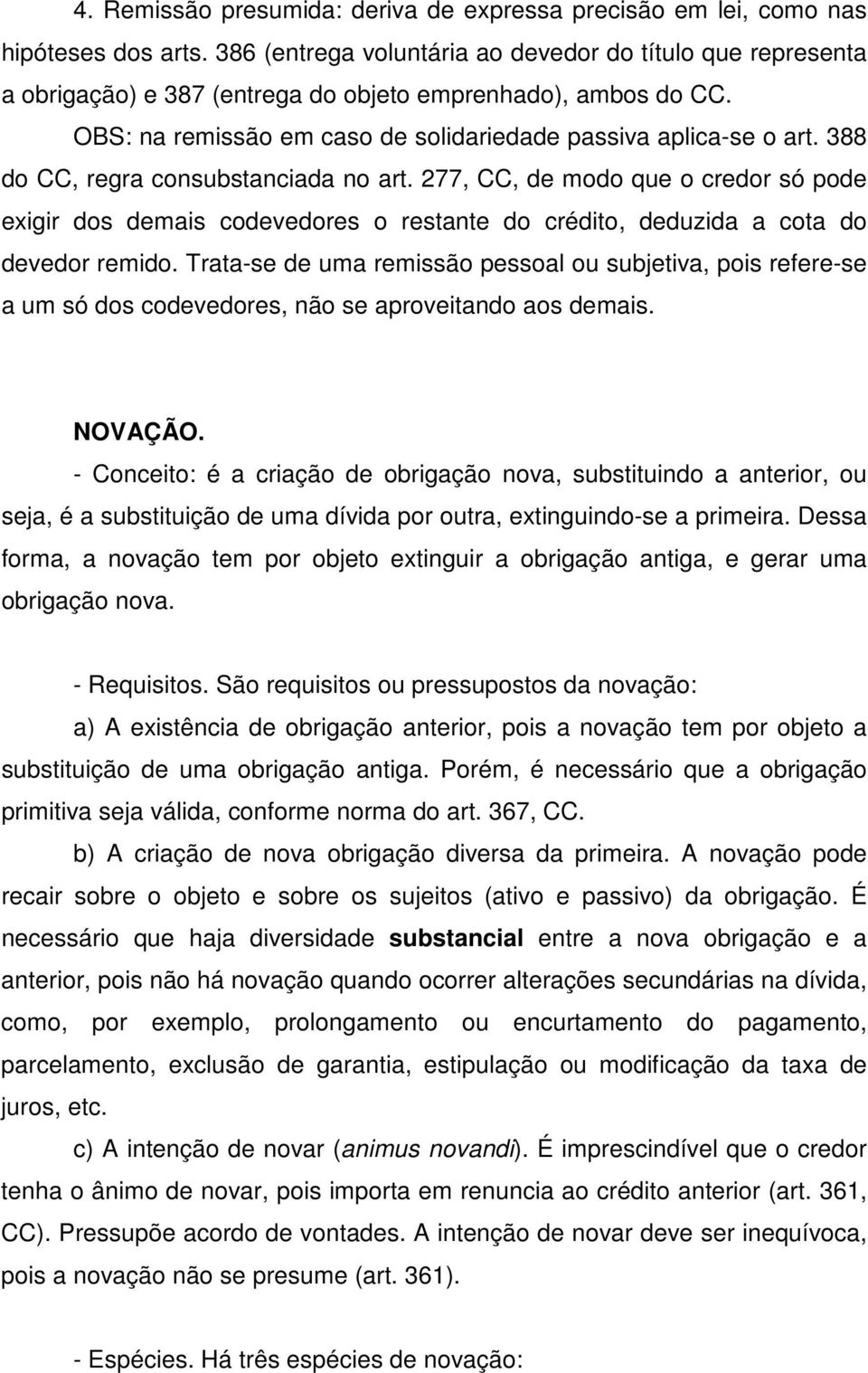 388 do CC, regra consubstanciada no art. 277, CC, de modo que o credor só pode exigir dos demais codevedores o restante do crédito, deduzida a cota do devedor remido.