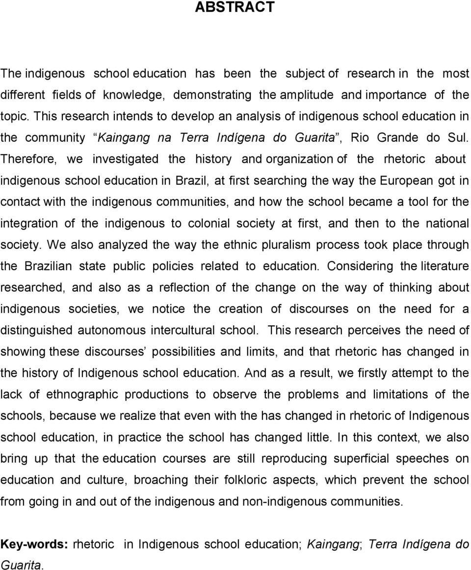 Therefore, we investigated the history and organization of the rhetoric about indigenous school education in Brazil, at first searching the way the European got in contact with the indigenous
