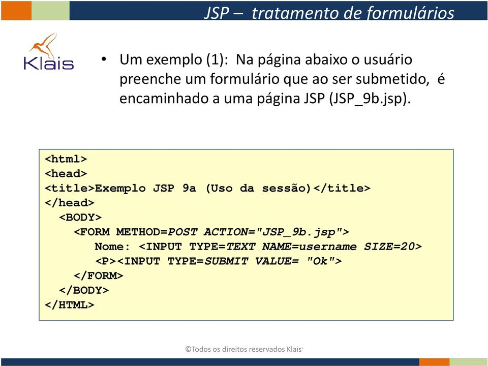 <html> <head> <title>exemplo JSP 9a (Uso da sessão)</title> </head> <BODY> <FORM METHOD=POST