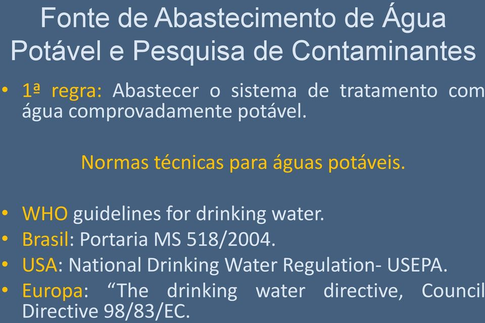 Normas técnicas para águas potáveis. WHO guidelines for drinking water.