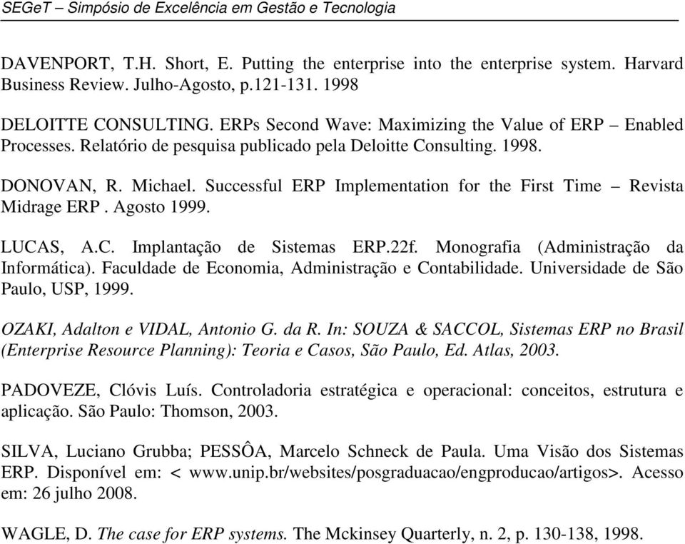 Successful ERP Implementation for the First Time Revista Midrage ERP. Agosto 1999. LUCAS, A.C. Implantação de Sistemas ERP.22f. Monografia (Administração da Informática).