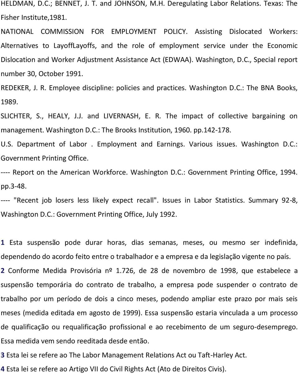 , Special report number 30, October 1991. REDEKER, J. R. Employee discipline: policies and practices. Washington D.C.: The BNA Books, 1989. SLICHTER, S., HEALY, J.J. and LIVERNASH, E. R. The impact of collective bargaining on management.