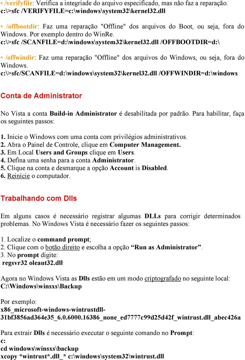"dll /OFFBOOTDIR=d:\ /offwindir: Faz uma reparação ""Offline"" dos arquivos do Windows, ou seja, fora do Windows. c:\>sfc/scanfile=d:\windows\system32\kernel32."