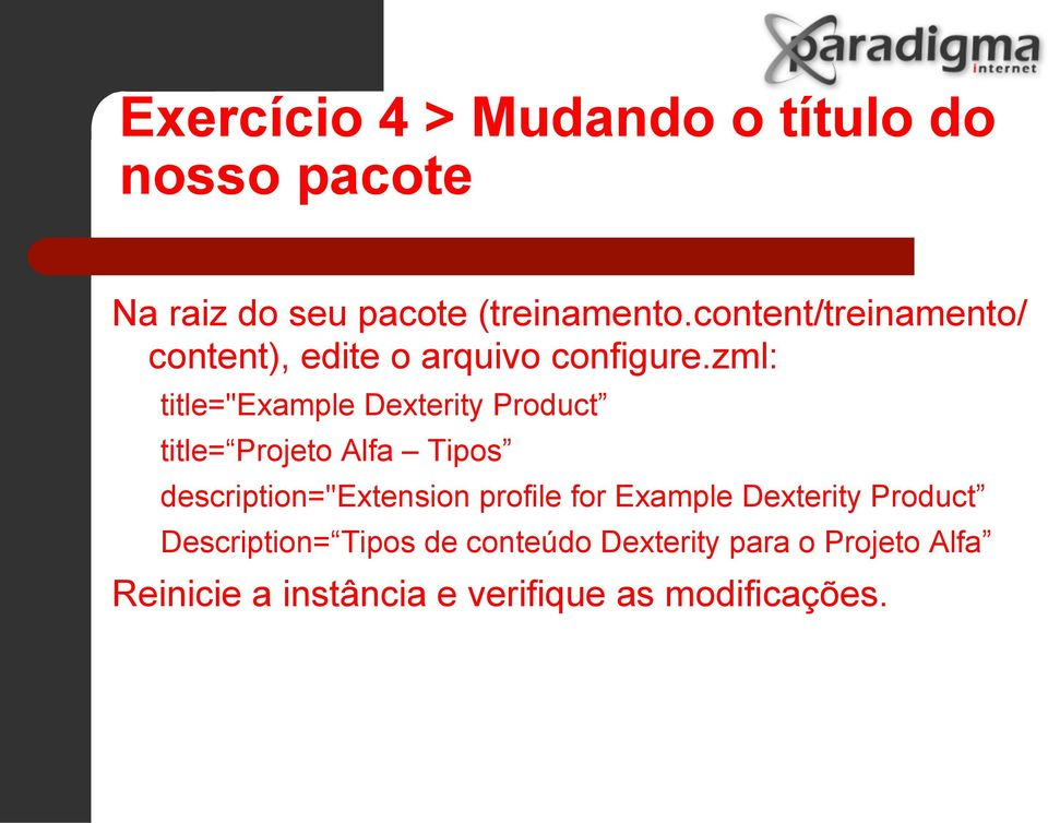 "zml: title=""example Dexterity Product title= Projeto Alfa Tipos description=""extension"