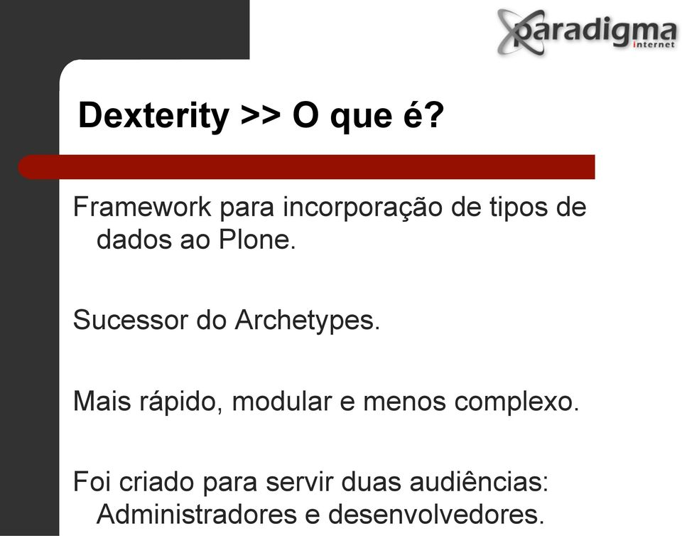Plone. Sucessor do Archetypes.