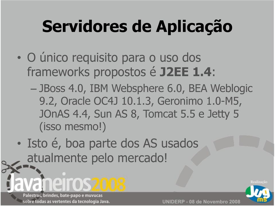 2, Oracle OC4J 10.1.3, Geronimo 1.0-M5, JOnAS 4.4, Sun AS 8, Tomcat 5.