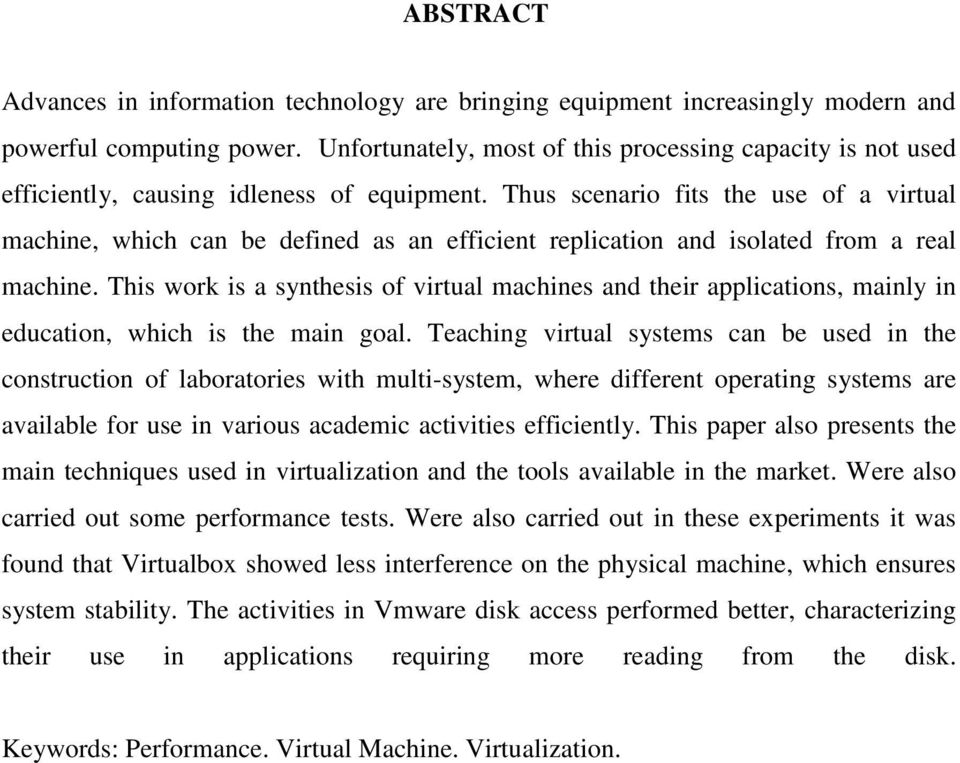 Thus scenario fits the use of a virtual machine, which can be defined as an efficient replication and isolated from a real machine.