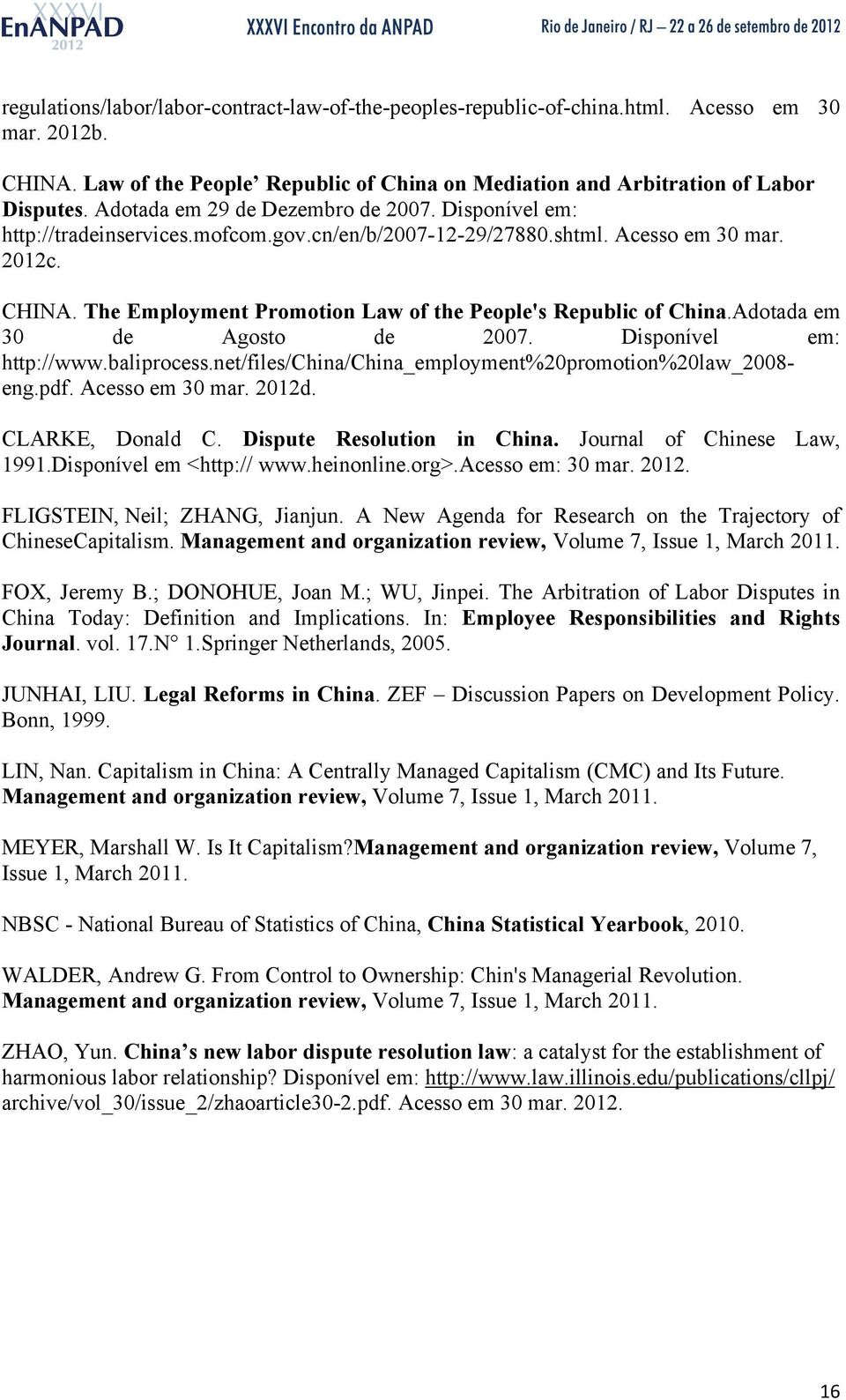 The Employment Promotion Law of the People's Republic of China.Adotada em 30 de Agosto de 2007. Disponível em: http://www.baliprocess.net/files/china/china_employment%20promotion%20law_2008- eng.pdf.