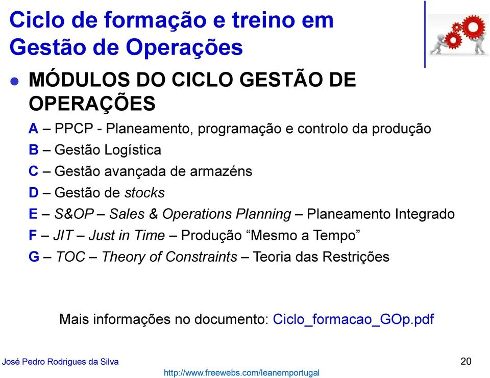 Sales & Operations Planning Planeamento Integrado F JIT Just in Time Produção Mesmo a Tempo G