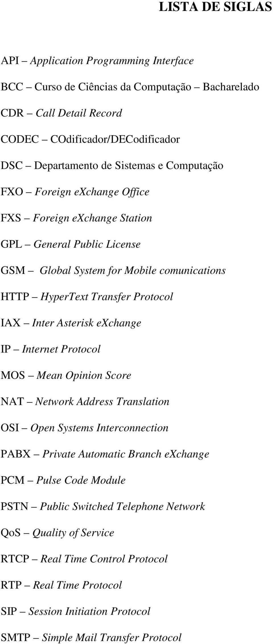 IAX Inter Asterisk exchange IP Internet Protocol MOS Mean Opinion Score NAT Network Address Translation OSI Open Systems Interconnection PABX Private Automatic Branch exchange PCM