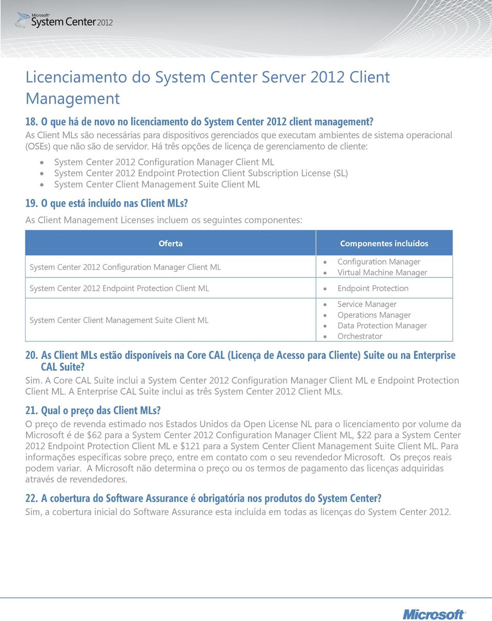 Management Suite Client ML As Client Management Licenses incluem os seguintes componentes: Oferta System Center 2012 Configuration Manager Client ML Componentes incluídos Configuration Manager