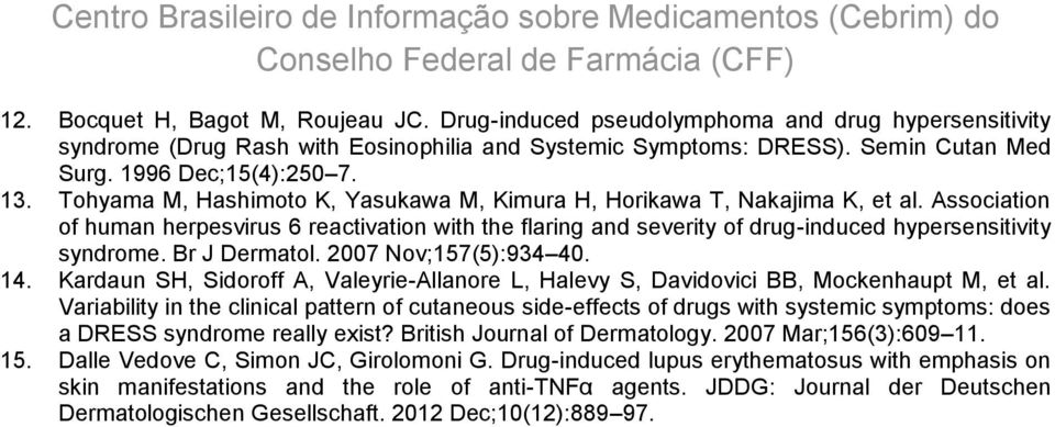 Association of human herpesvirus 6 reactivation with the flaring and severity of drug-induced hypersensitivity syndrome. Br J Dermatol. 2007 Nov;157(5):934 40. 14.