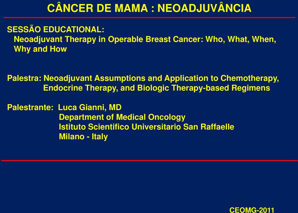 Chemotherapy, Endocrine Therapy, and Biologic Therapy-based Regimens Palestrante: Luca
