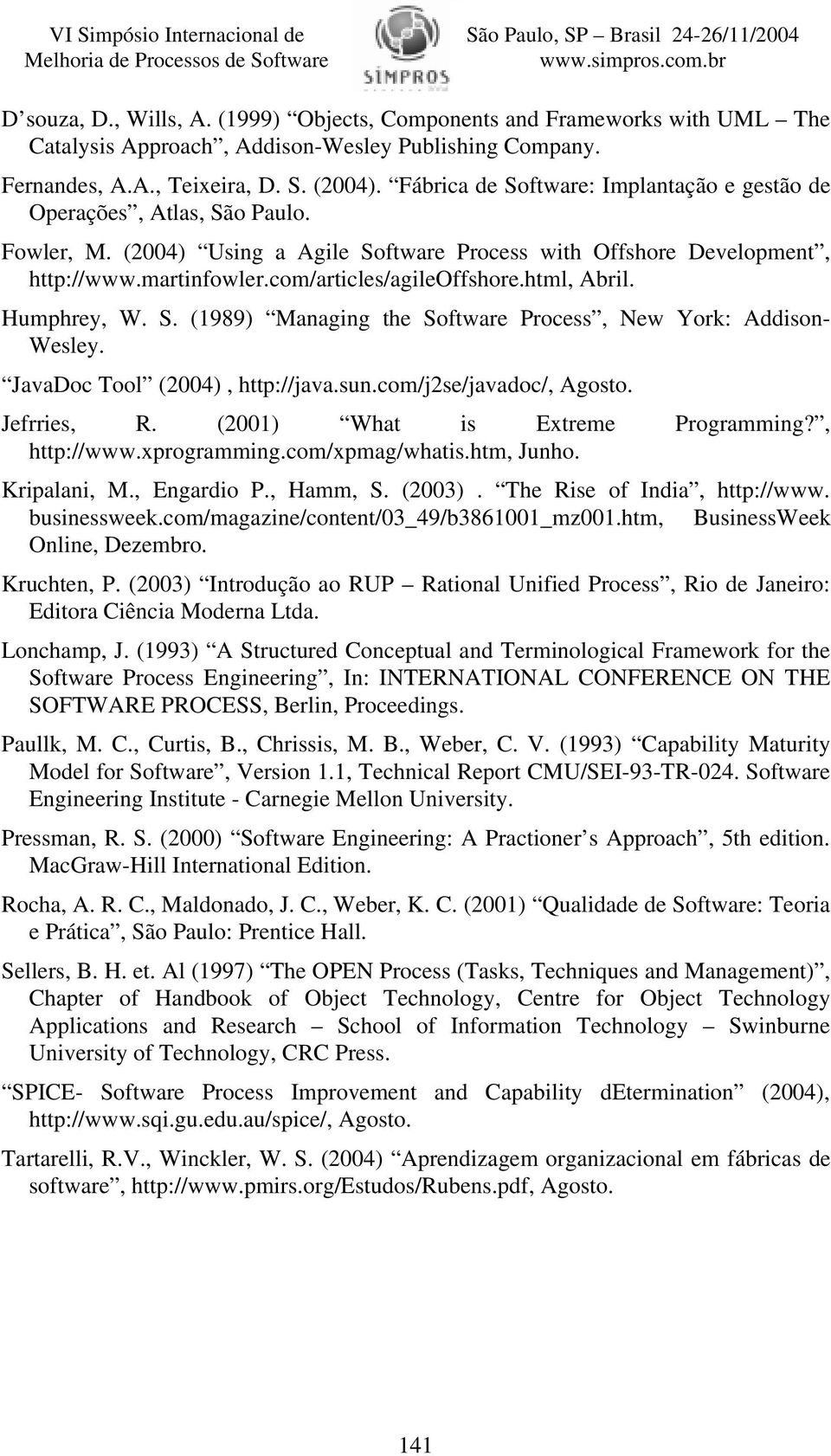 com/articles/agileoffshore.html, Abril. Humphrey, W. S. (1989) Managing the Software Process, New York: Addison- Wesley. JavaDoc Tool (2004), http://java.sun.com/j2se/javadoc/, Agosto. Jefrries, R.