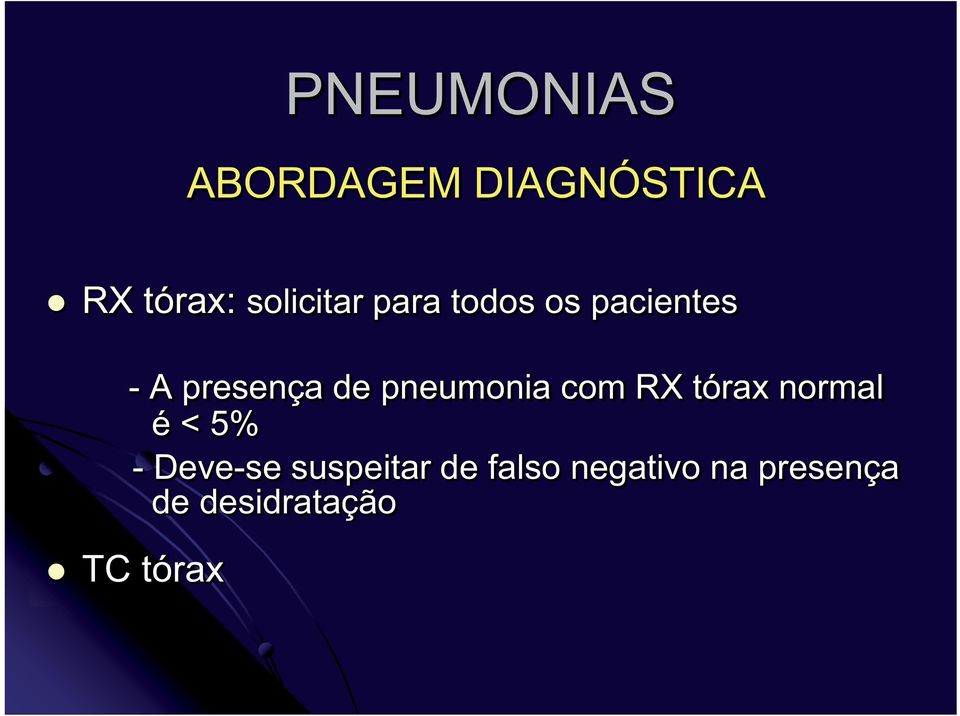 pneumonia com RX tórax normal é < 5% - Deve-se