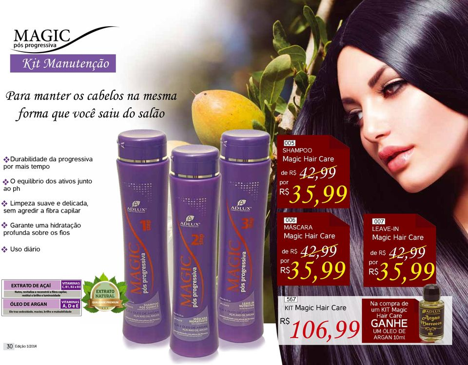 42,99 35,99 006 MÁSCARA Magic Hair Care 42,99 42,99 de de 35,99 35,99 007 LEAVE-IN Magic Hair Care EXTRATO DE AÇAÍ C, B1, B2 e B3 ÓLEO DE ARGAN 30