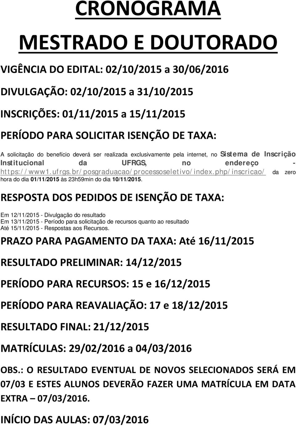 php/inscricao/ da zero hora do dia 01/11/2015 às 23h59min do dia 10/11/2015.