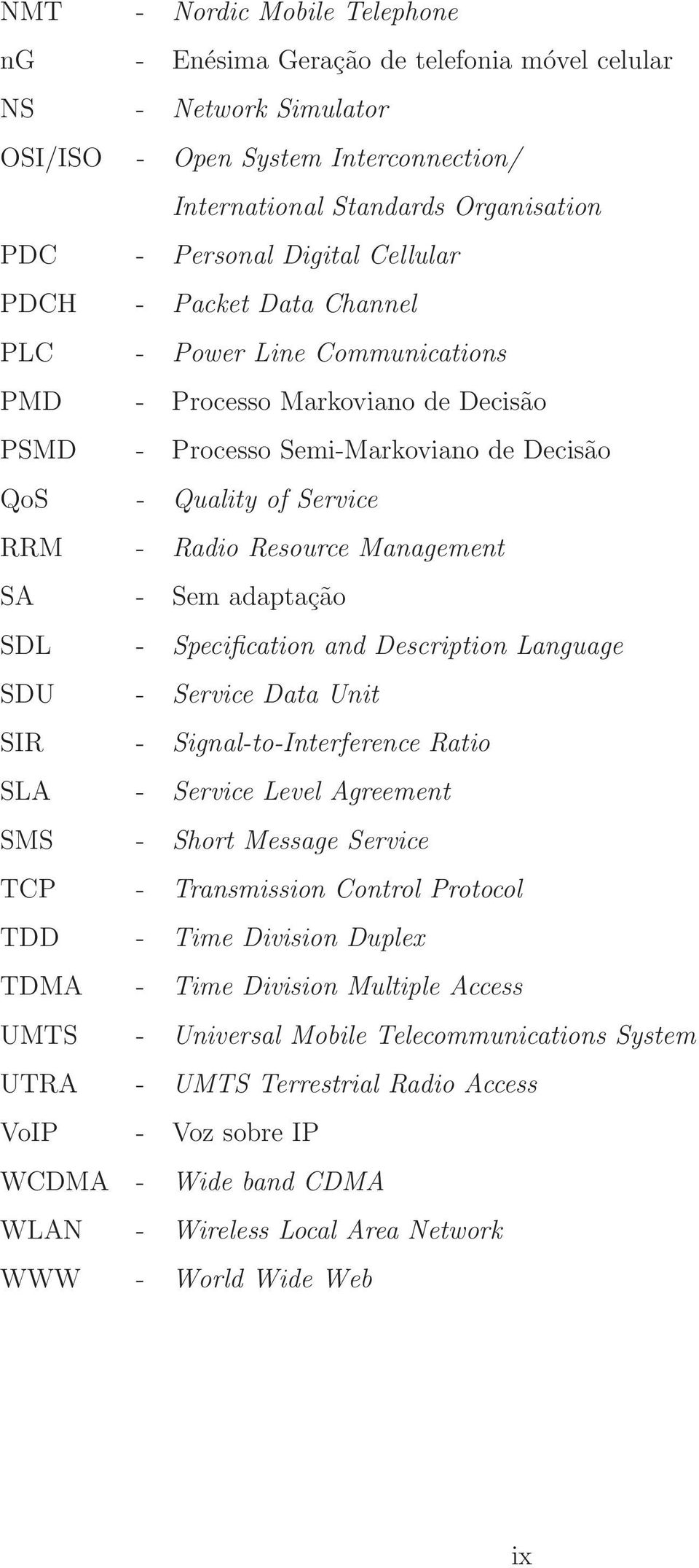 Management SA - Sem adaptação SDL - Specification and Description Language SDU - Service Data Unit SIR - Signal-to-Interference Ratio SLA - Service Level Agreement SMS - Short Message Service TCP -