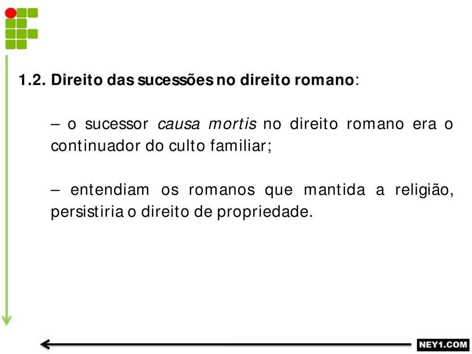 continuador do culto familiar; entendiam os romanos