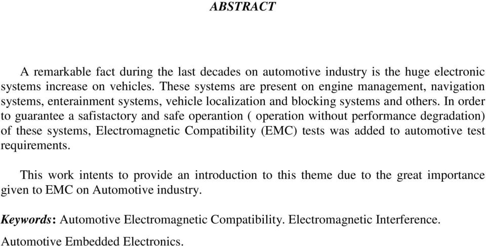 In order to guarantee a safistactory and safe operantion ( operation without performance degradation) of these systems, Electromagnetic Compatibility (EMC) tests was added to