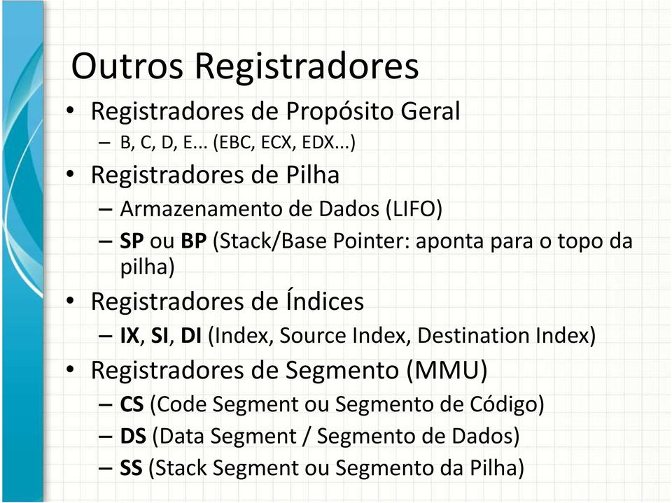 da pilha) Registradores de Índices IX, SI, DI (Index, Source Index, Destination Index) Registradores de