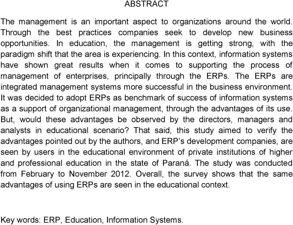 In this context, information systems have shown great results when it comes to supporting the process of management of enterprises, principally through the ERPs.