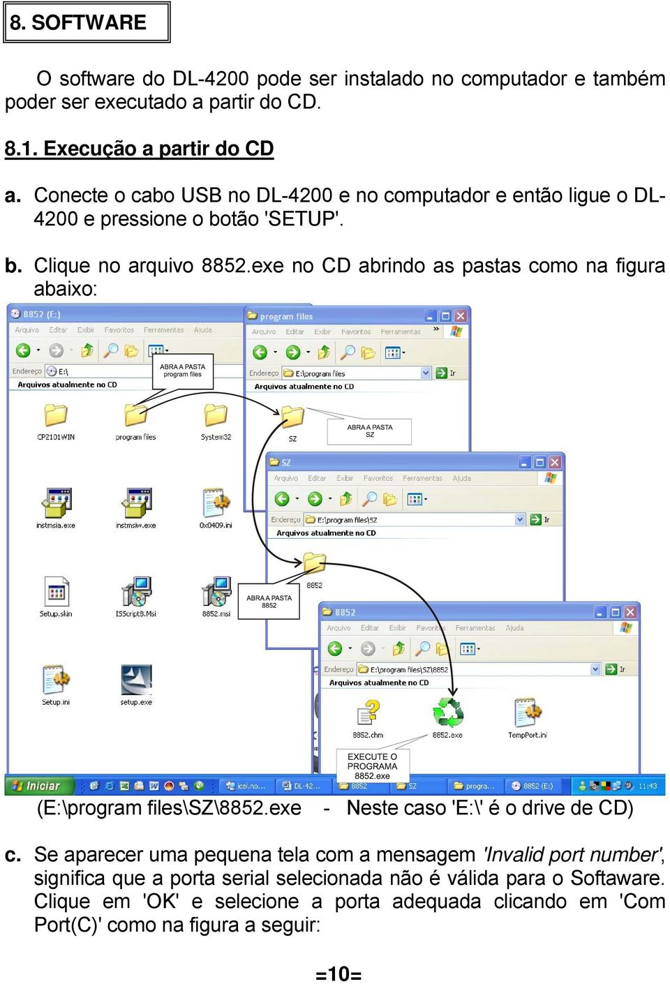 exe no CD abrindo as pastas como na figura abaixo: (E:\program files\sz\8852.exe - Neste caso 'E:\' é o drive de CD) c.