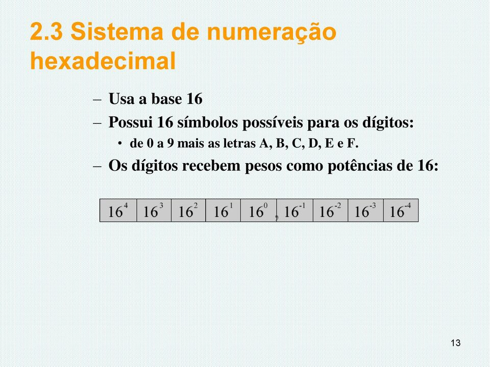 dígitos: de 0 a 9 mais as letras A, B, C, D, E
