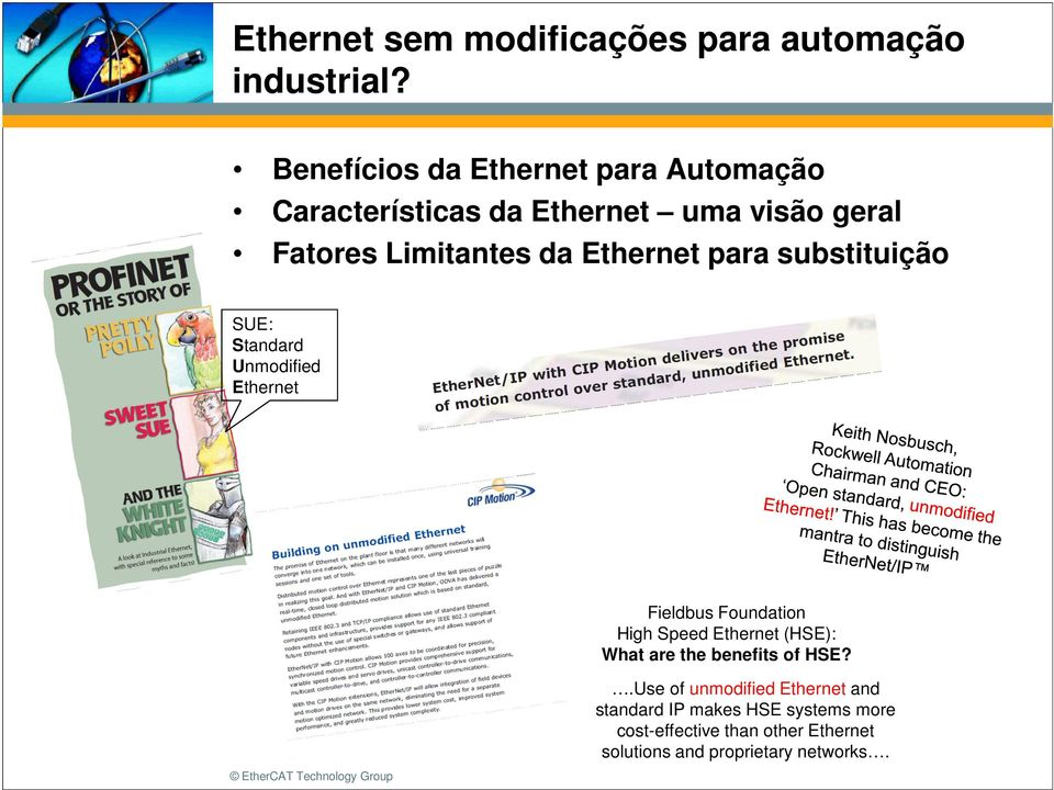 Ethernet para substituição SUE: Standard Unmodified Ethernet Fieldbus Foundation High Speed Ethernet (HSE):