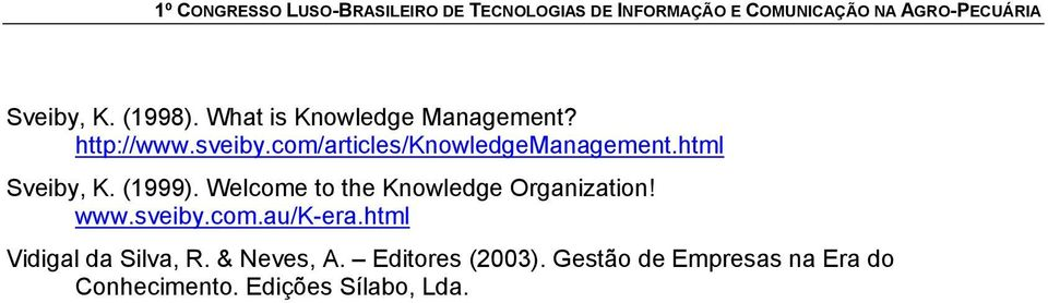Welcome to the Knowledge Organization! www.sveiby.com.au/k-era.