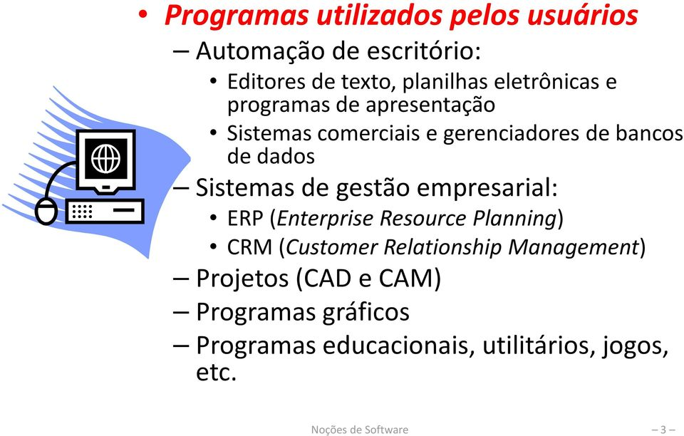 Sistemas de gestão empresarial: ERP (Enterprise Resource Planning) CRM (Customer Relationship