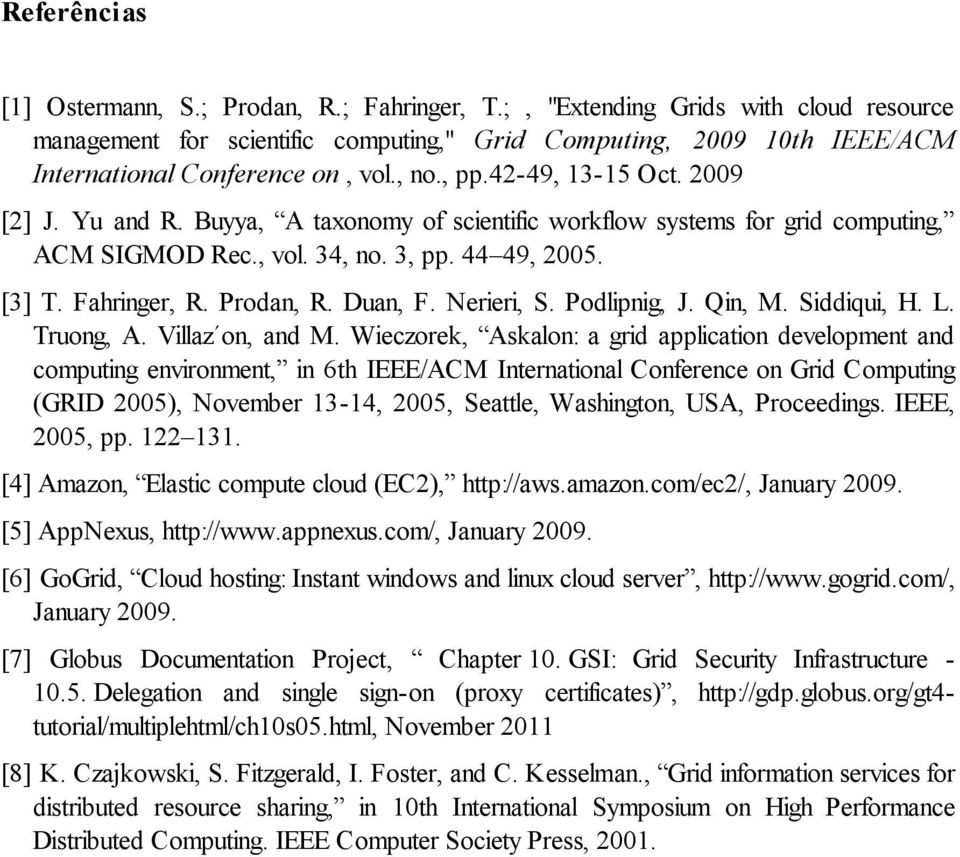 Buyya, A taxonomy of scientific workflow systems for grid computing, ACM SIGMOD Rec., vol. 34, no. 3, pp. 44 49, 2005. [3] T. Fahringer, R. Prodan, R. Duan, F. Nerieri, S. Podlipnig, J. Qin, M.