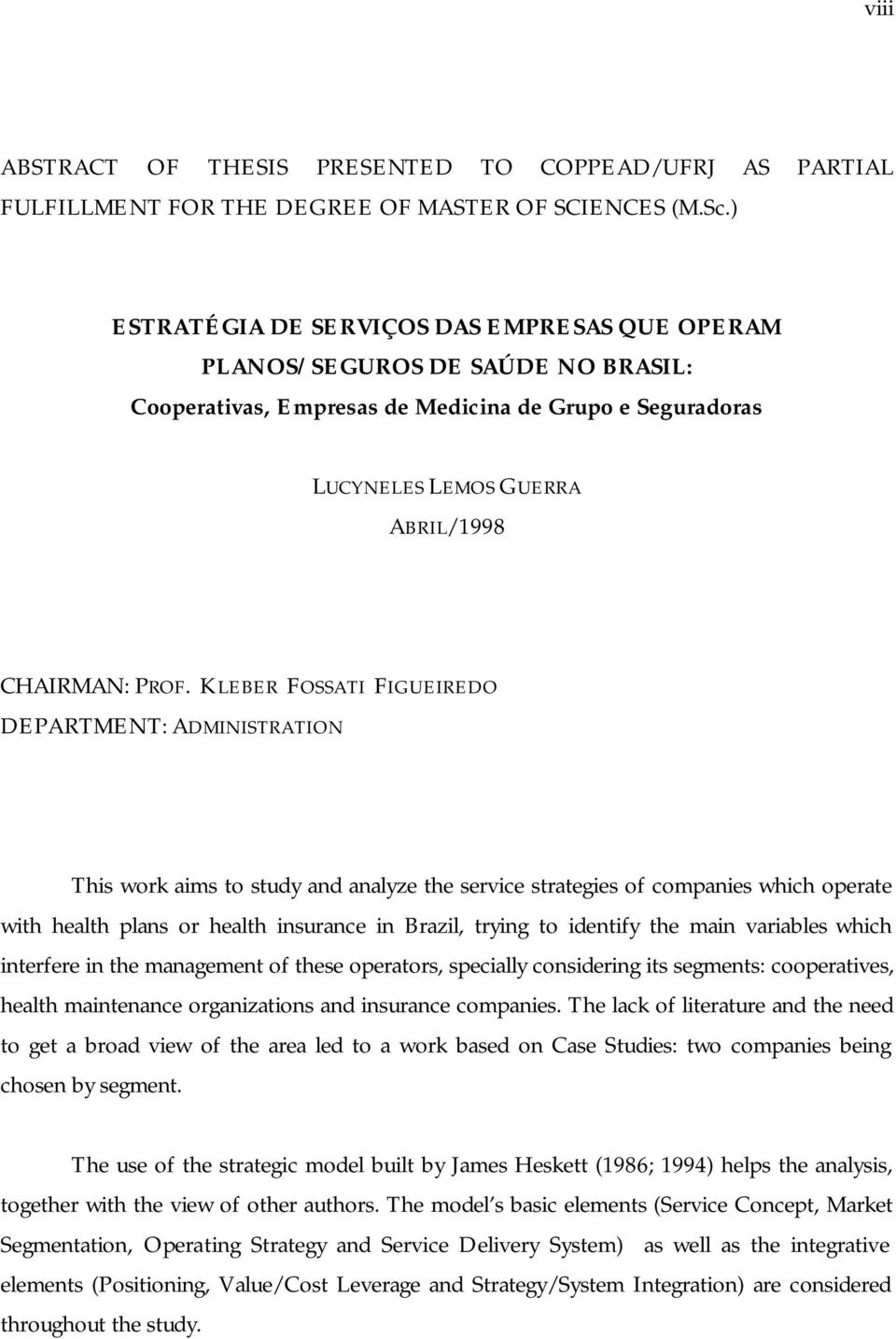 KLEBER FOSSATI FIGUEIREDO DEPARTMENT: ADMINISTRATION This work aims to study and analyze the service strategies of companies which operate with health plans or health insurance in Brazil, trying to