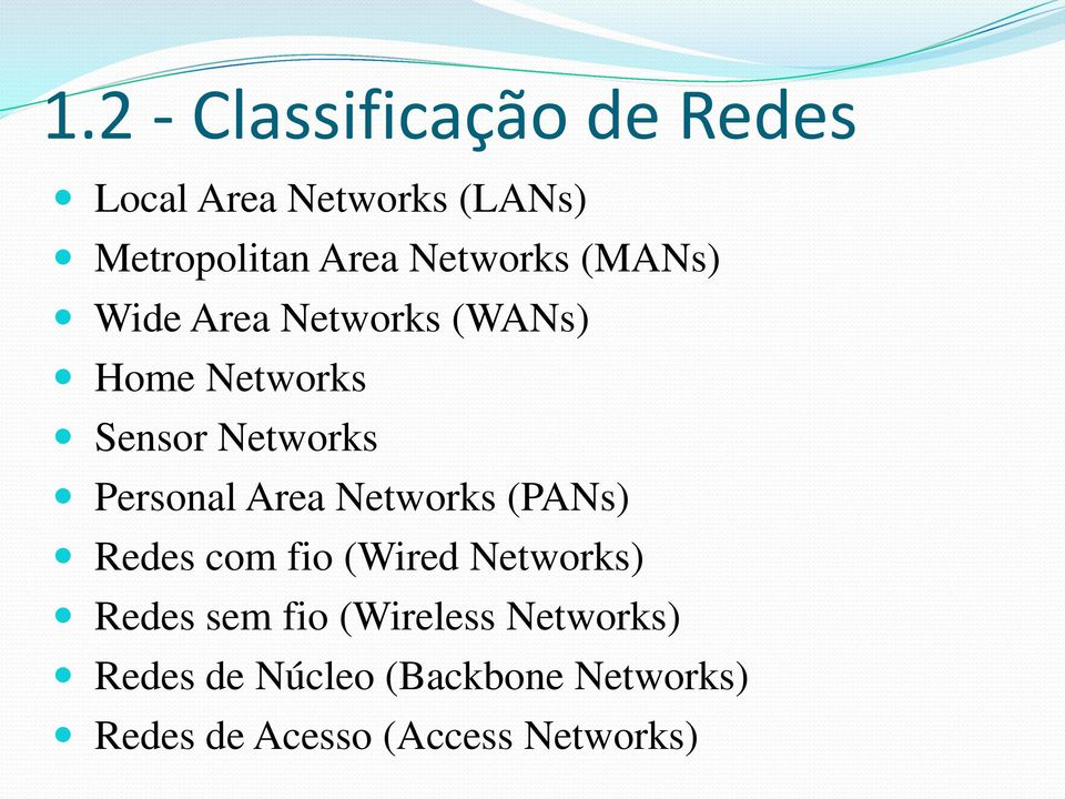 Personal Area Networks (PANs) Redes com fio (Wired Networks) Redes sem fio